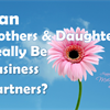 Business Byte: Can Mothers and Daughters Really Be Business Partners?